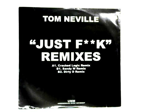 Just F**k Remixes 12in 1st by Tom Neville