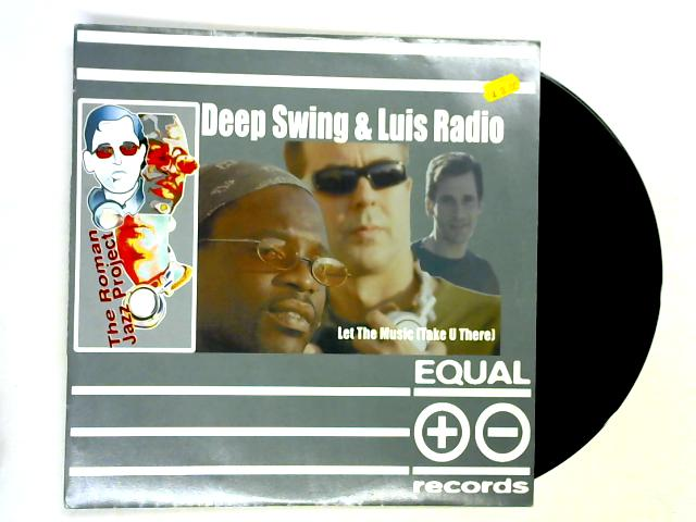 Let The Music (Take U There) (Rmxs) 12in by Deep Swing & Luis Radio