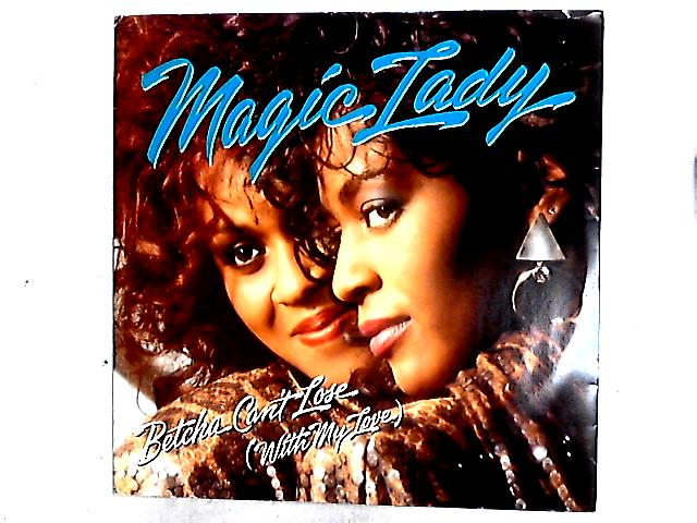 Betcha Can't Lose (With My Love) 12in by Magic Lady