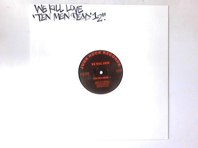 Ten Men Dead 12in by We Kill Love