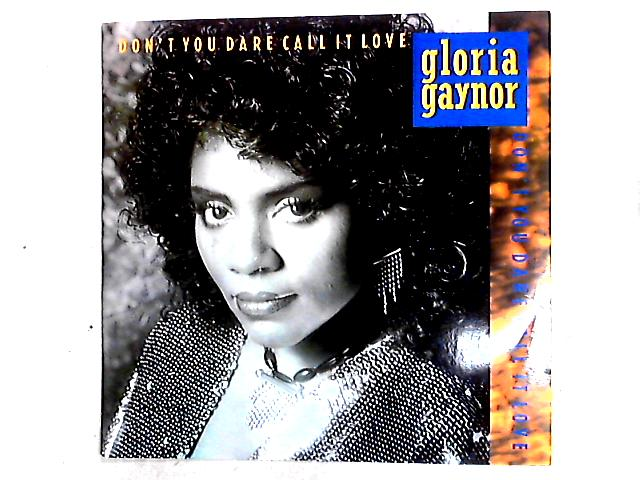 Don't You Dare Call It Love 12in by Gloria Gaynor
