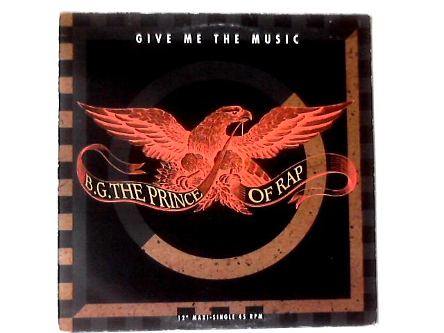 Give Me The Music 12in by B.G. The Prince Of Rap