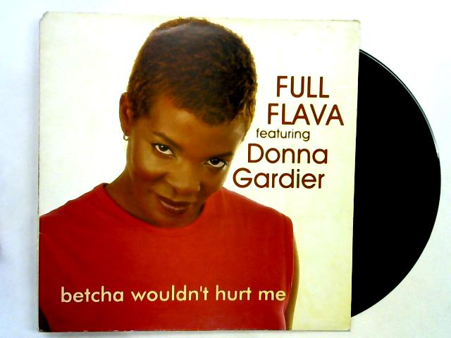 Betcha Wouldn't Hurt Me 12in 1st By Full Flava ft. Donna Gardier
