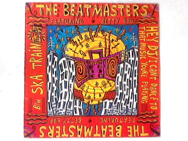 Hey DJ / I Can't Dance To That Music You're Playing b/w Ska Train 12in by The Beatmasters