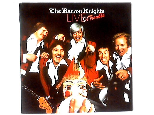 Live In Trouble LP by The Barron Knights