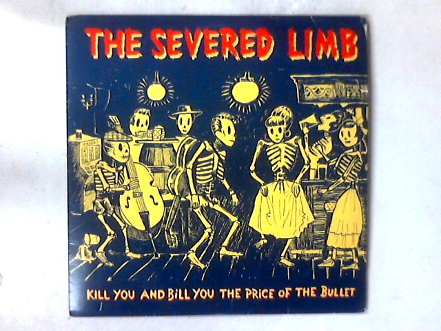 Kill You And Bill You The Price Of The Bullet LP by The Severed Limb
