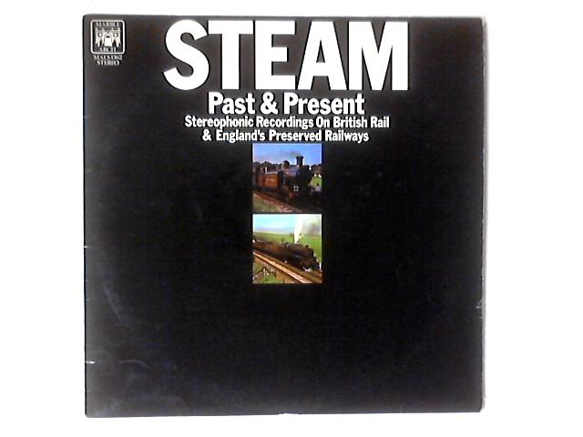 Steam Past & Present - Stereophonic Recordings On British Rail & England's Preserved Railways LP By No Artist