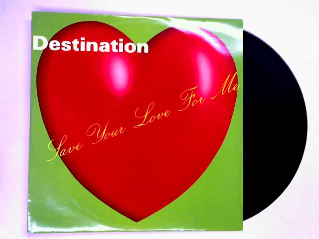 Save Your Love For Me (Remix) 12in by Destination