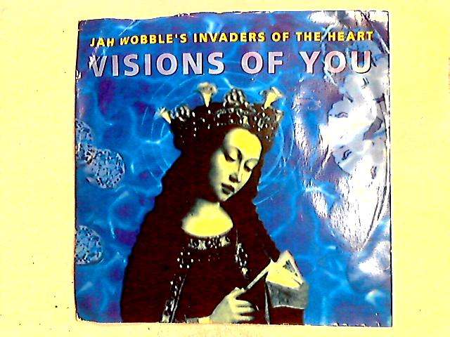 Visions Of You 12in by Jah Wobble's Invaders Of The Heart