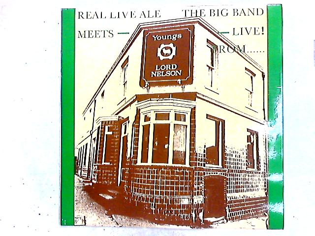 Real Live Ale Meets - The Big Band - Live! From...........Only A Pub In Sutton LP by Nelson's Column