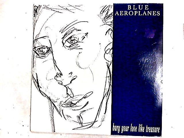 Bury Your Love Like Treasure 12in By The Blue Aeroplanes