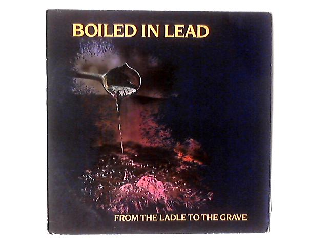 From The Ladle To The Grave LP by Boiled In Lead