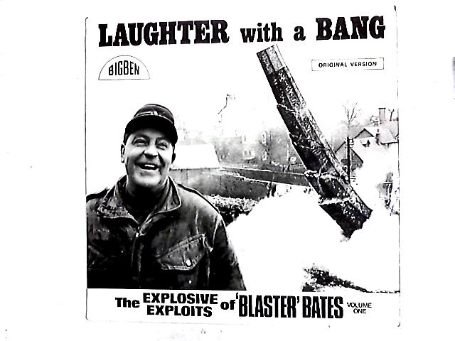 Laughter With A Bang (The Explosive Exploits of 'Blaster' Bates Volume One) LP By Blaster Bates