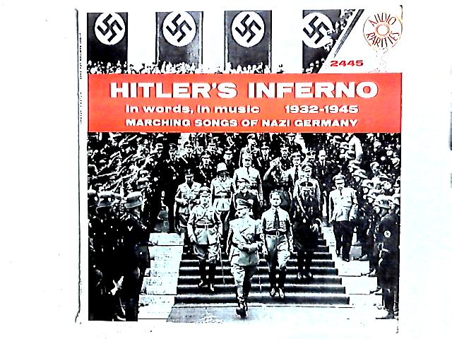 Hitler's Inferno - In Words, In Music 1932-1945 - Marching Songs Of Nazi Germany LP by Various