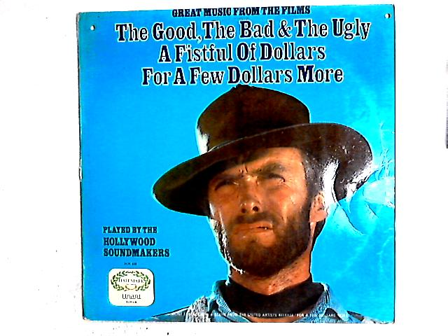 Great Music From The Films The Good, The Bad & The Ugly / A Fistful Of Dollars / For A Few Dollars More LP By The Hollywood Soundmakers