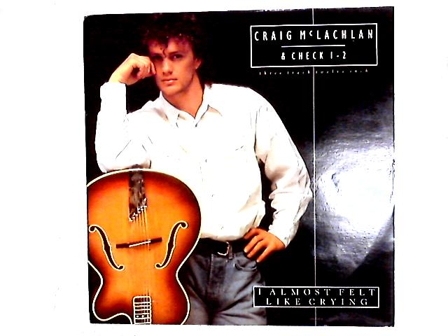 I Almost Felt Like Crying 12in by Craig McLachlan & Check 1-2