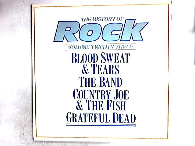 The History Of Rock (Volume Twenty Three) 2LP Comp by Blood Sweat & Tears/ The Band / Country Joe & The Fish/ Grateful Dead