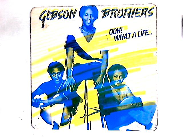 Ooh! What A Life... 12in By Gibson Brothers