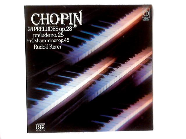 24 Preludes Op. 28 / Prelude No. 25 In C Sharp Minor Op. 45 LP By Frédéric Chopin