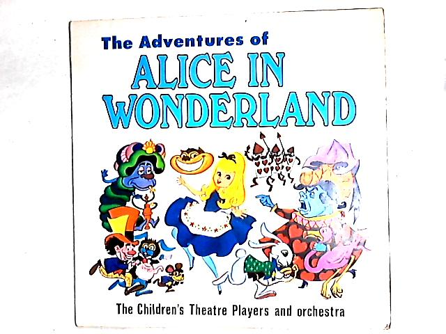 The Adventures Of Alice In Wonderland LP By The Children's Theatre Players And Orchestra