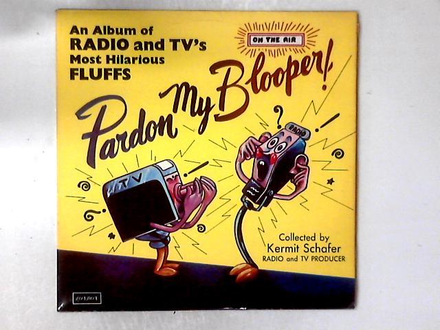 Pardon My Blooper! LP by Kermit Schafer