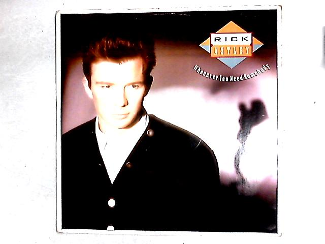 Whenever You Need Somebody 12in By Rick Astley