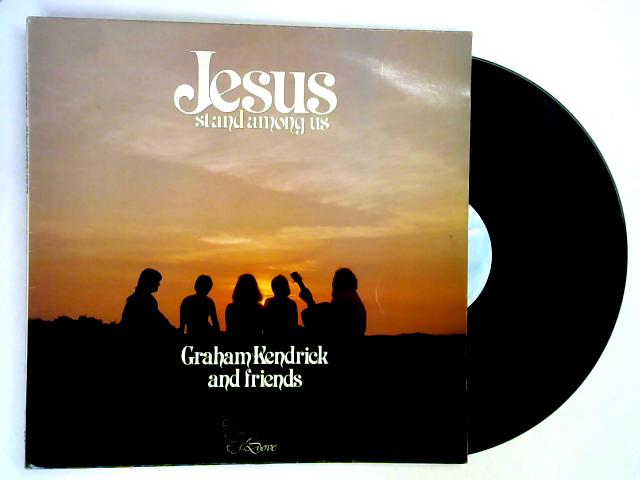 Jesus Stand Among Us LP 1st by Graham Kendrick & Friends