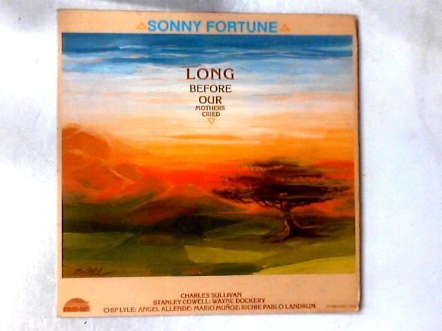 Long Before Our Mothers Cried LP by Sonny Fortune
