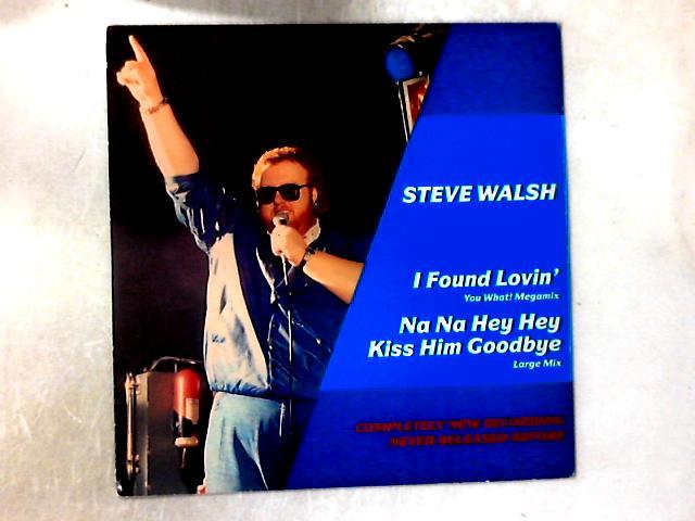 I Found Lovin' (You What! Megamix) / Na Na Hey Hey Kiss Him Goodbye (Large Mix) 12in by Steve Walsh (2)