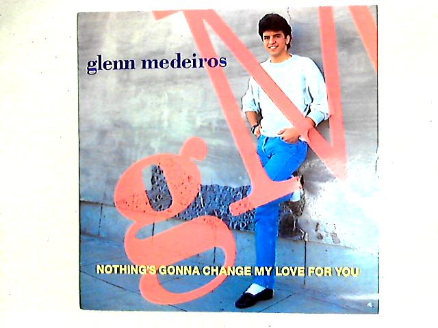 Nothing's Gonna Change My Love For You 12in By Glenn Medeiros