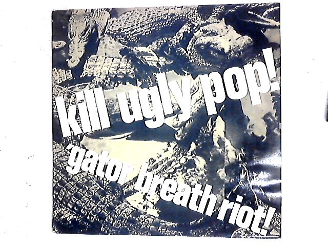 'Gator Breath Riot! 12in By Kill Ugly Pop