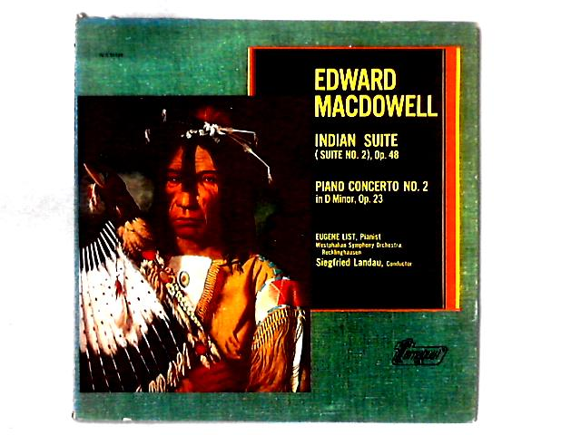 Indian Suite (Suite No. 2), Op. 48 / Piano Concerto No. 2 In D Minor, Op. 23 LP by Edward MacDowell