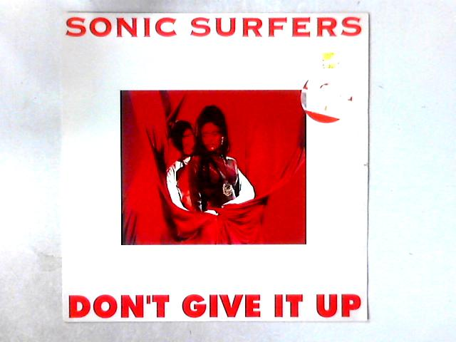 Don't Give It Up 12in By Sonic Surfers