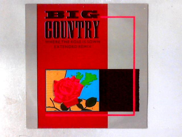 Where The Rose Is Sown (Extended Remix) 12in By Big Country