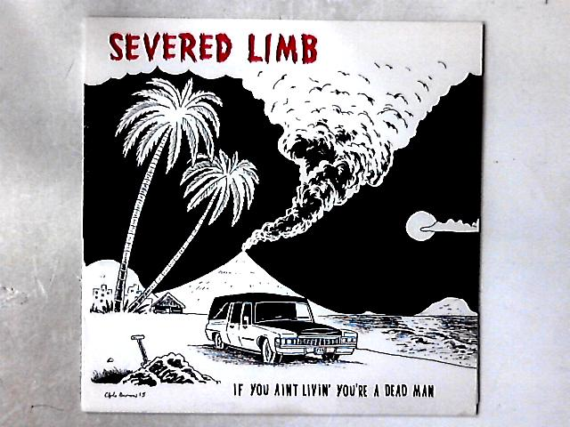 If You Aint Livin' You're A Dead Man LP By The Severed Limb