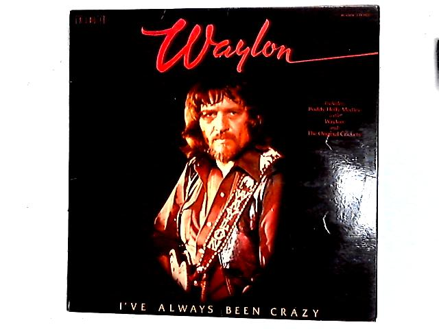 I've Always Been Crazy LP By Waylon Jennings