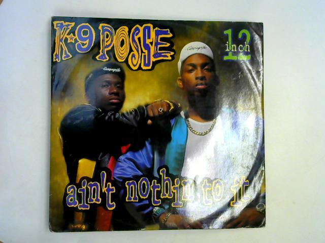 Ain't Nothin' To It 12in 1st By K-9 Posse