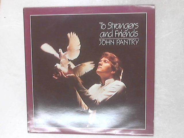 To Strangers & Friends By John Pantry