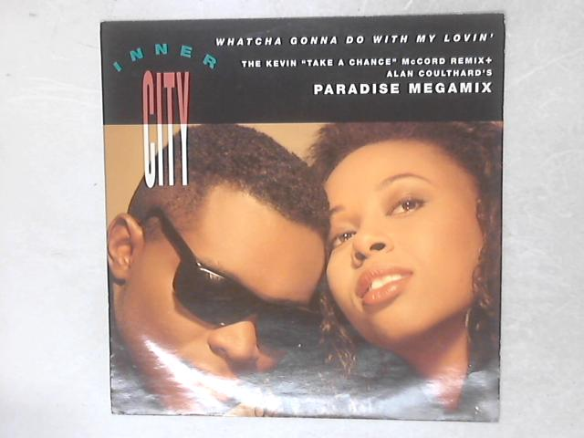 Whatcha Gonna Do With My Lovin' 12in Single By Inner City