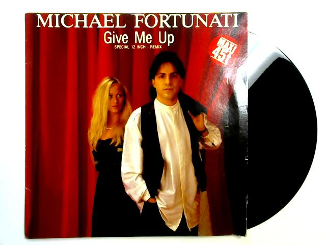 Give Me Up (Special 12 Inch – Remix) 12in By Michael Fortunati