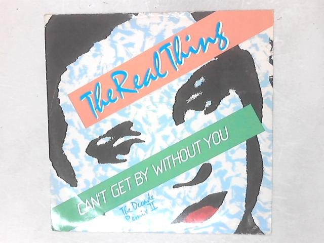 Can't Get By Without You (The Decade Remix II) 12in Single By The Real Thing