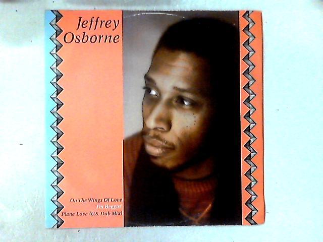 On The Wings Of Love / I'm Beggin' / Plane Love (US Dub Mix) 12in By Jeffrey Osborne