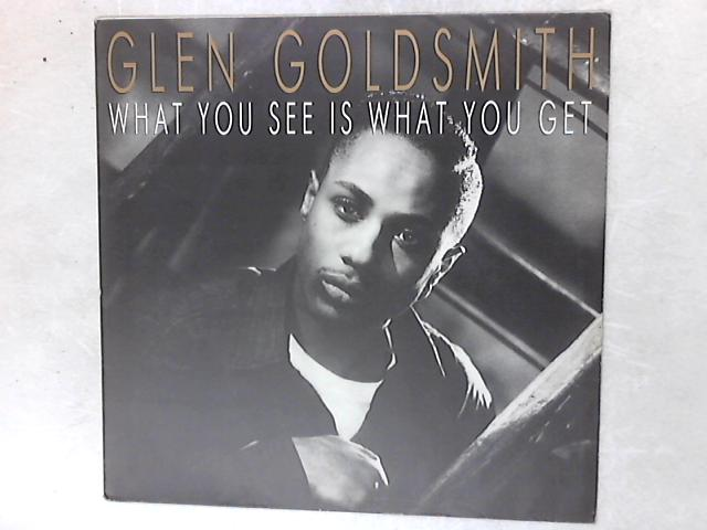 What You See Is What You Get LP By Glen Goldsmith