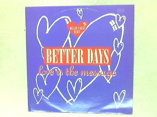 Love Is The Message (Heller / Farley Remix) 12in Single By Better Days