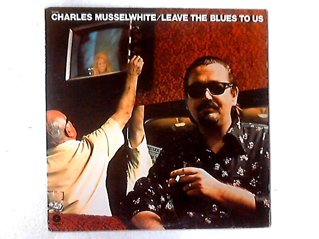 Leave The Blues To Us LP By Charlie Musselwhite