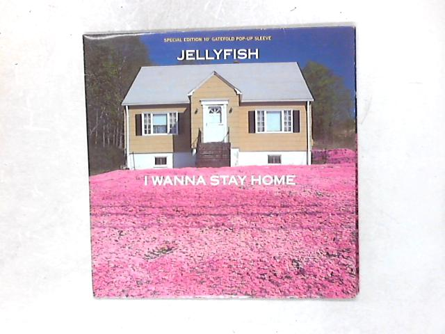 I Wanna Stay Home 10in Single Pop Up Sleeve By Jellyfish