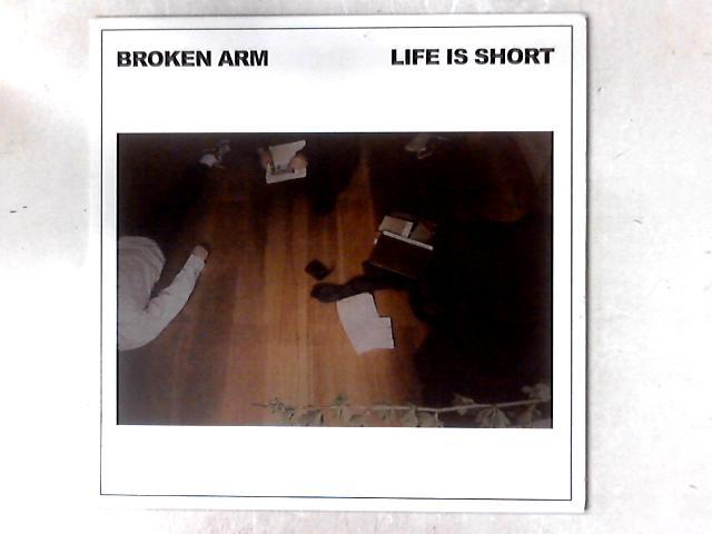 Life Is Short LP CLEAR VINYL By Broken Arm