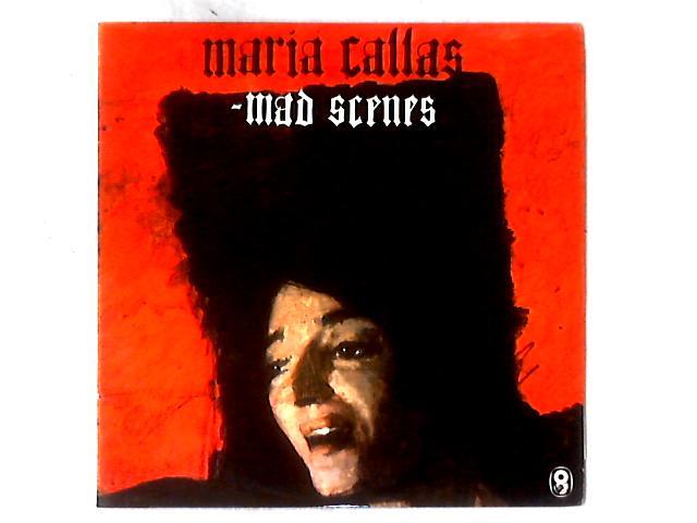 Callas Mad Scenes LP By Maria Callas