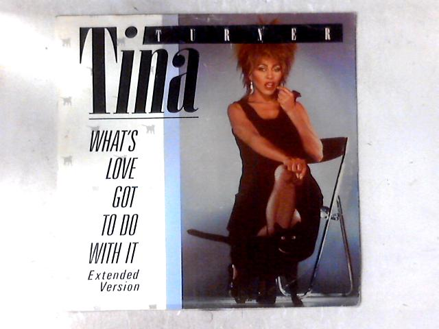 What's Love Got To Do With It (Extended Version) 12in by Tina Turner