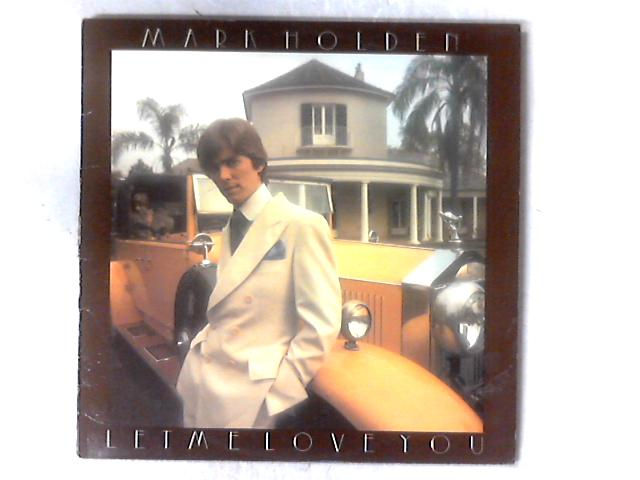 Let Me Love You LP By Mark Holden